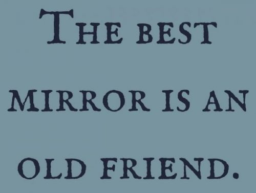 The-best-mirror-is-an-old-friend.